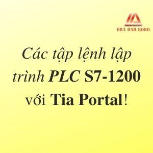 CÁC TẬP LỆNH LẬP TRÌNH PLC S7-1200 SIEMENS VỚI TIA PORTAL