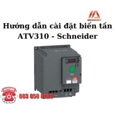 HƯỚNG DẪN CÀI ĐẶT BIẾN TẦN ATV310 - SCHNEIDER