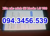 Up rom LG V30, up firmware lg v30, chạy phần mềm v30, mở mật khẩu gmail LG V30, xóa xác minh