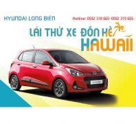 LÁI THỬ XE ĐÓN HÈ HAWAII tại Showroom Hyundai Long Biên, thứ 7, ngày 19/08/2017