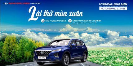 """Chương trình Roadshow và ''LÁI THỬ MÙA XUÂN"""" tại Showroom Hyundai Long Biên, thứ 7, ngày 09/03/2019"""