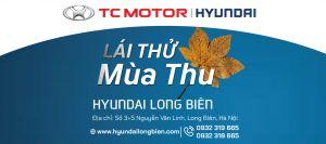 """''LÁI THỬ MÙA THU"""" tại Showroom Hyundai Long Biên, thứ 7, ngày 17/08/2019"""