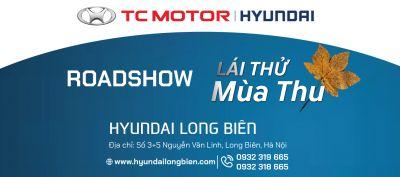 """ROADSHOW ''LÁI THỬ MÙA THU"""" tại Showroom Hyundai Long Biên, thứ 7, ngày 17/08/2019"""