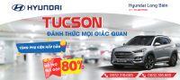 Hyundai Long Biên hỗ trợ trả góp lên tới 80% khi mua TUCSON, tặng nhiều phụ kiện hấp dẫn