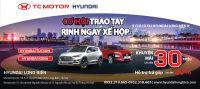 CƠ HỘI TRAO TAY RINH NGAY XẾ HỘP - KHUYẾN MẠI LÊN TỚI 30 TRIỆU | Hyundai Long Biên by TC MOTOR