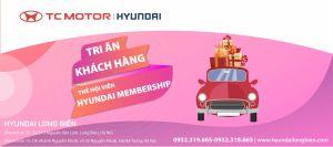 TRI ÂN KHÁCH HÀNG THẺ HỘI VIÊN HYUNDAI MEMBERSHIP | Hyundai Long Biên by TC MOTOR