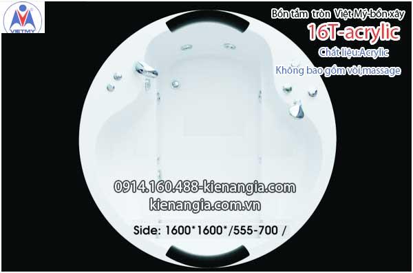 Bồn xây tròn ,bồn tắm nằm 1,6m Việt Mỹ Acrylic-16T