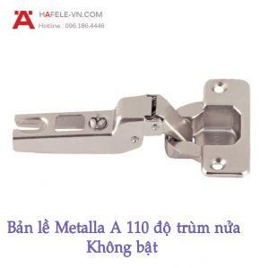 Bản Lề Trùm Nửa Metalla A 110° Không Bật Hafele 315.31.551