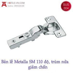 Bản Lề Trùm Nửa Metalla SM 110° Giảm Chấn Hafele 315.06.751