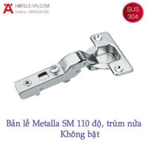 Bản Lề Trùm Nửa Metalla SM 110° Không Bật Hafele 315.06.351