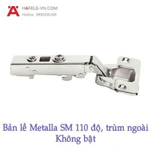 Bản Lề Metalla SM Không Bật 110° Trùm Ngoài Hafele 315.18.300