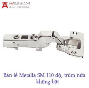 Bản Lề Metalla SM Không Bật 110° Trùm Nửa Hafele 315.18.301