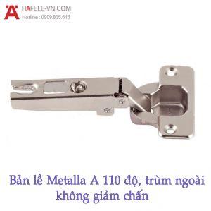Bản Lề Trùm Ngoài Metalla A 110° Không Giảm Chấn Hafele 311.01.077