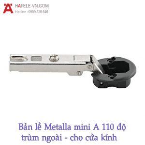 Bản Lề Trùm Ngoải Metalla Mini A 110º Cửa Kính Hafele 311.01.073