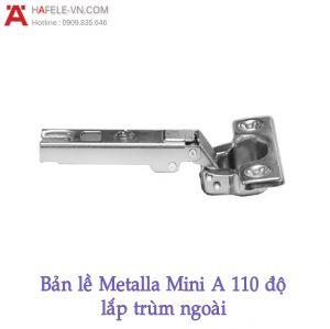 Bản Lề Trùm Ngoài Metalla Mini A 110º Hafele 311.01.070
