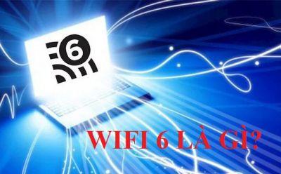 Wifi 6 là gì? Wifi 6 có ưu điểm gì mới so với các wifi cũ?
