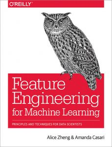 Features Engineering for Machine Learning Principles and Techniques for Data Scientists