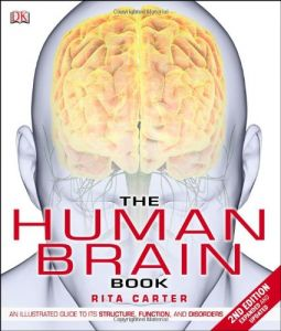 The Human Brain Book An Illustrated Guide to Its Structure, Function, and Disorders