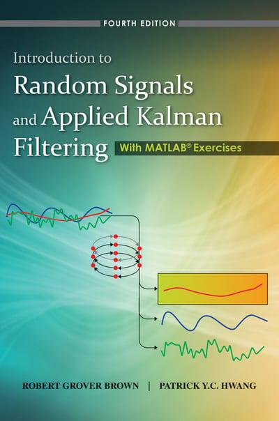 Introduction to Random Signals and Applied Kalman Filtering with Matlab Exercises 4th edition
