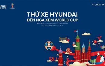 THỬ XE HYUNDAI - ĐẾN NGA XEM WORLD CUP