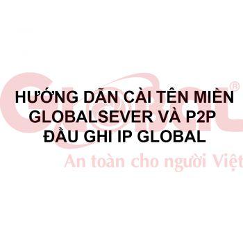 Hướng dẫn cài tên miền GLOBALSEVER và P2P đầu ghi IP GLOBAL
