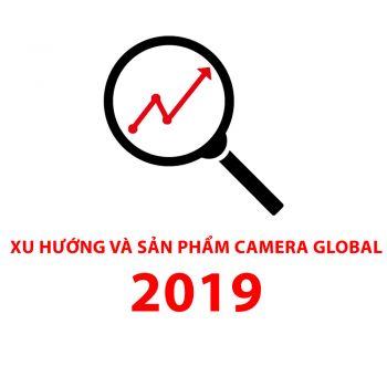 Giới thiệu xu hướng và sản phẩm Camera Global trong năm 2019