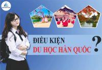 Điều kiện để đi du học Hàn Quốc 2018 mới nhất