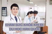 Quy trình khám sức khỏe cho Du học Hàn Quốc 2019