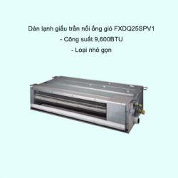 Dàn lạnh giấu trần nối ống gió điều hòa trung tâm Daikin VRV FXDQ25SPV1 9,600BTU