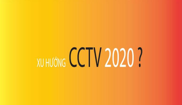 Xu Hướng Phát Triển Ngành CCTV Năm 2020