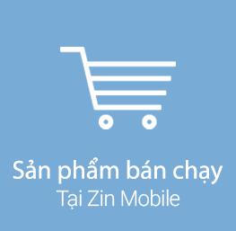 Sản phẩm bán chạy tại Zin Mobile