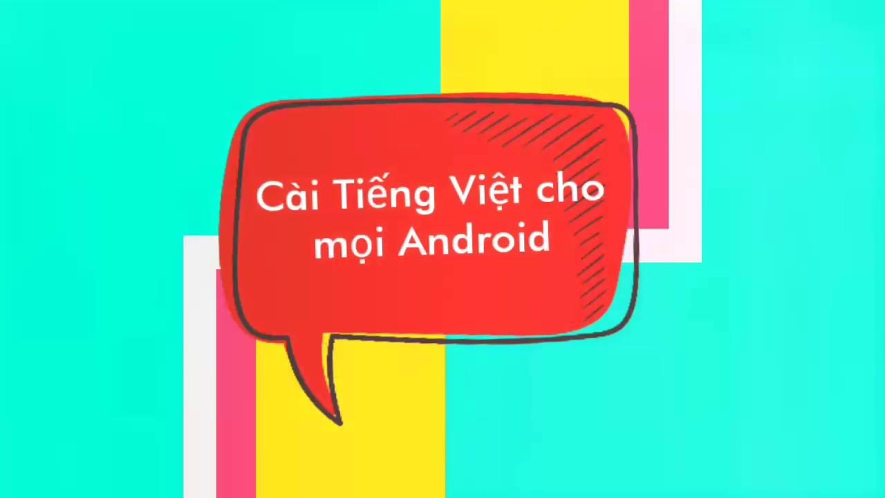 Cài TIẾNG VIỆT 50% cho một số dòng Android đơn giản nhất.