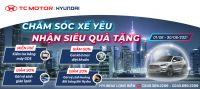 CHĂM SÓC XẾ YÊU – NHẬN SIÊU QUÀ TẶNG tại Xưởng dịch vụ Hyundai Long Biên