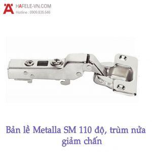 Bản Lề Metalla SM Giảm Chấn 110° Trùm Nửa Hafele 311.01.501