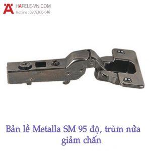 Bản Lề Metalla SM 95° Trùm Nửa Hafele 308.03.004