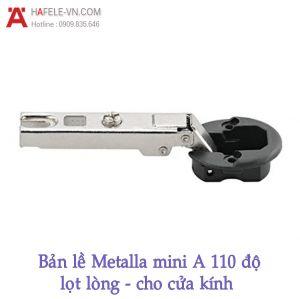 Bản Lề Lọt Lòng Metalla Mini A 110º Cửa Kính Hafele 311.01.075