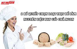 2 Bí quyết chọn loại thịt để làm nguyên liệu xay giò chả ngon như ngoài hàng