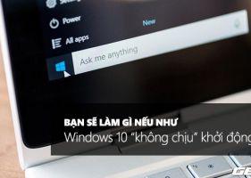 Hướng dẫn khác phục Windows 10 không chịu khởi động