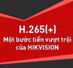 Chuẩn nén H.265+, bước tiến vượt trội của Hikvision