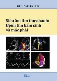 Siêu âm tim thực hành: bệnh tim bẩm sinh và mắc phải