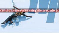 Sơn dulux weathershield có những ưu điểm gì?